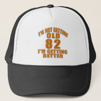 I AM  NOT GETTING OLD 82 I AM GETTING BETTER TRUCKER HAT