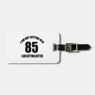 I Am Not Getting Old 85 I Am Getting Better Bag Tag
