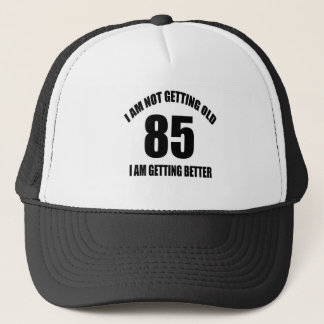 I Am Not Getting Old 85 I Am Getting Better Trucker Hat