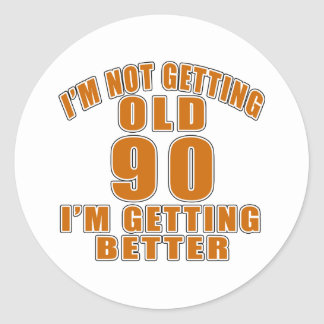 I AM  NOT GETTING OLD 90 I AM GETTING BETTER CLASSIC ROUND STICKER