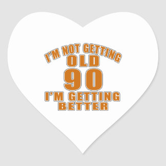 I AM  NOT GETTING OLD 90 I AM GETTING BETTER HEART STICKER