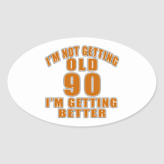 I AM  NOT GETTING OLD 90 I AM GETTING BETTER OVAL STICKER