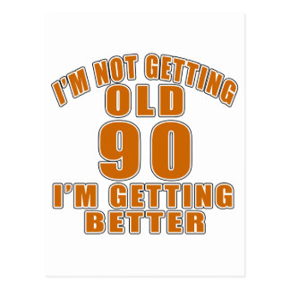 I AM  NOT GETTING OLD 90 I AM GETTING BETTER POSTCARD