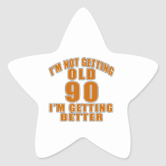 I AM  NOT GETTING OLD 90 I AM GETTING BETTER STAR STICKER