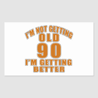I AM  NOT GETTING OLD 90 I AM GETTING BETTER STICKER