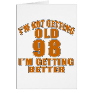 I AM  NOT GETTING OLD 98 I AM GETTING BETTER CARD