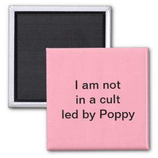 """I am not in a cult led by Poppy"" magnet"