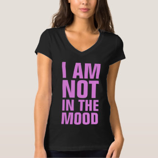I Am Not In The Mood V-Neck T-Shirt