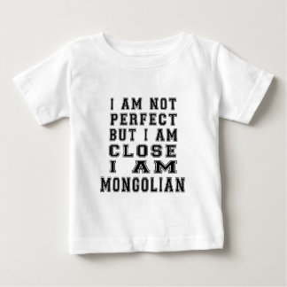 I Am Not Perfect But I Am Close I Am Mongolian Baby T-Shirt