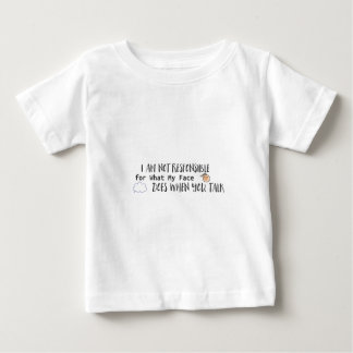 I Am Not Responsible for What My Face Does When Baby T-Shirt