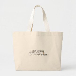 I Am Not Responsible for What My Face Does When Large Tote Bag