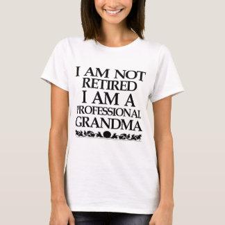 I AM NOT RETIRED I AM A PROFESSIONAL GRANDMA T-Shirt