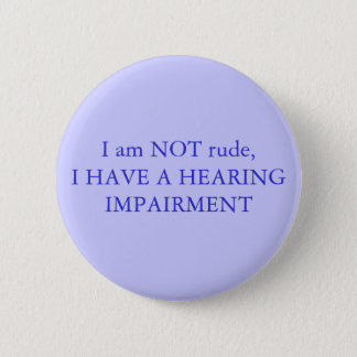I am NOT rude,I have a hearing impairment 2 Inch Round Button