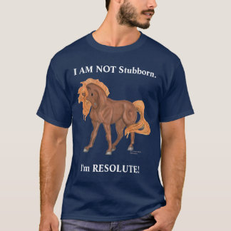 I AM NOT Stubborn Horse T-Shirt