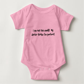 I am not too small!  My doctor thinks I'm perfect! Baby Bodysuit