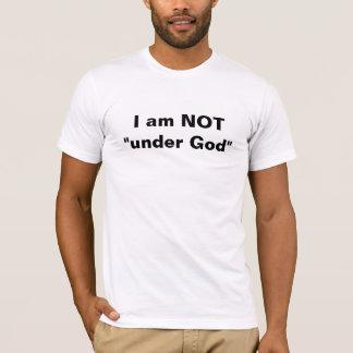 I am not under God T-Shirt