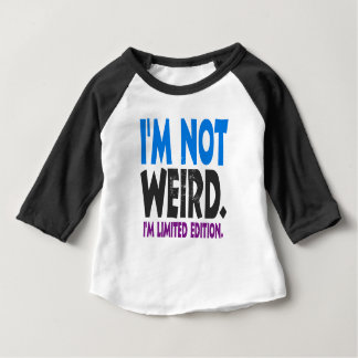 I am not weird, I am limited edition Baby T-Shirt