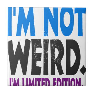 I am not weird, I am limited edition Ceramic Tile