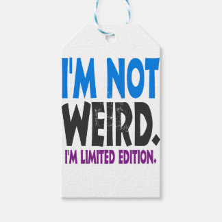 I am not weird, I am limited edition Gift Tags