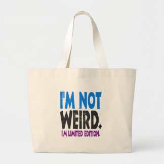 I am not weird, I am limited edition Large Tote Bag