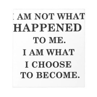 i am notwhat happened to me. i am what ichoose to notepad