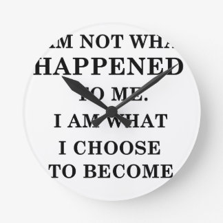 i am notwhat happened to me. i am what ichoose to round clock