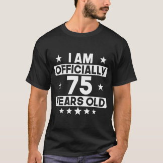 I Am Officially 75 Years Old 75th Birthday T-Shirt