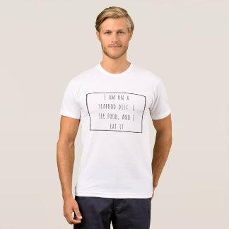 I am on a seafood diet. I see food, and I eat it. T-Shirt