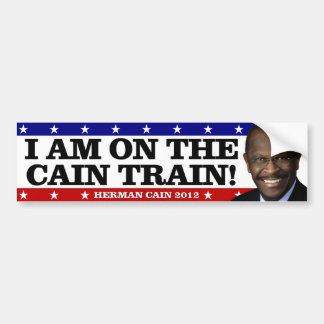 I am on the Cain Train! Bumper Sticker