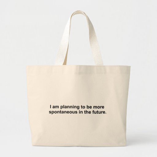 I am planning to be more spontaneous in the future tote bag
