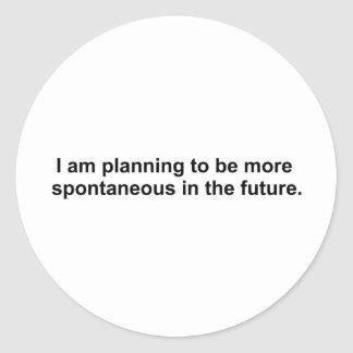 I am planning to be more spontaneous in the future classic round sticker