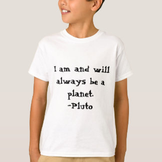 I am Pluto and I AM A PLANET T-shirts