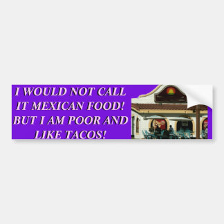 I AM POOR AND LIKE TACOS. BUMPER STICKER