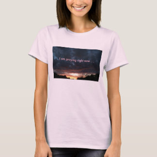 I am praying right now T-Shirt