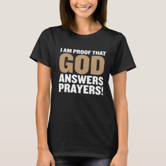 I Am Proof God Answers Prayers Funny T-shirt