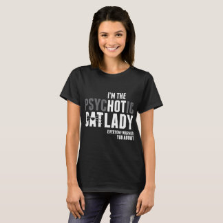 I Am Psychotic Cat Lady Everyone Warned You About T-Shirt