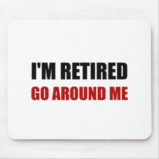 I Am Retired Go Around Me Funny Mouse Pad