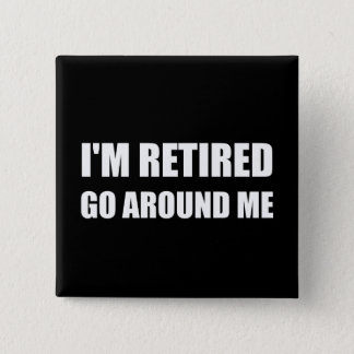 I Am Retired Go Around Me Funny White 2 Inch Square Button