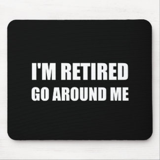 I Am Retired Go Around Me Funny White Mouse Pad