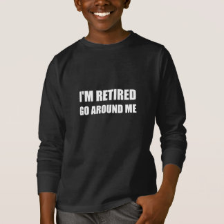 I Am Retired Go Around Me Funny White T-Shirt