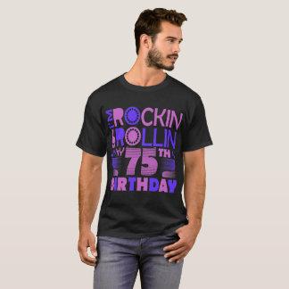 I Am Rockin And Rollin My 75th Birthday Tshirt