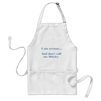 I am serious... And don't call me Shirley Standard Apron