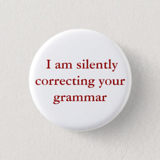 I am silently correcting your grammar. 1 inch round button