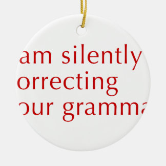 I am silently correcting your grammar-opt-red round ceramic ornament