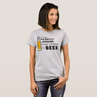 I am silently judging your choice in beer T-Shirt