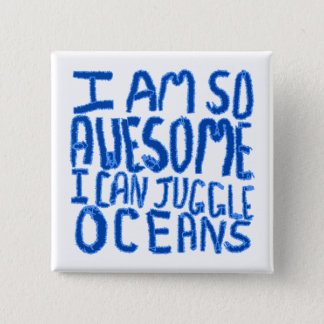 I Am So Awesome I Can Juggle Oceans. Slogan. 2 Inch Square Button