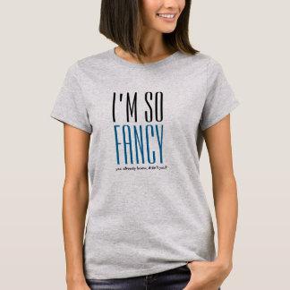 I am so fancy funny t-shirt design