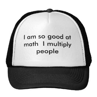 I am so good at math  I multiply people Trucker Hat
