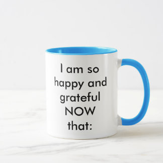 I am so happy and grateful NOW that: Mug