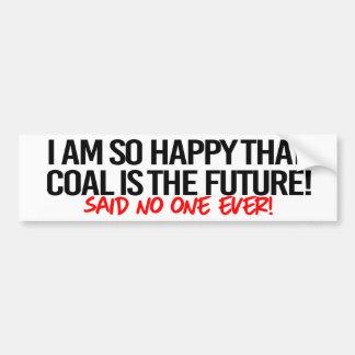 I am so happy that coal is the future - said no on bumper sticker